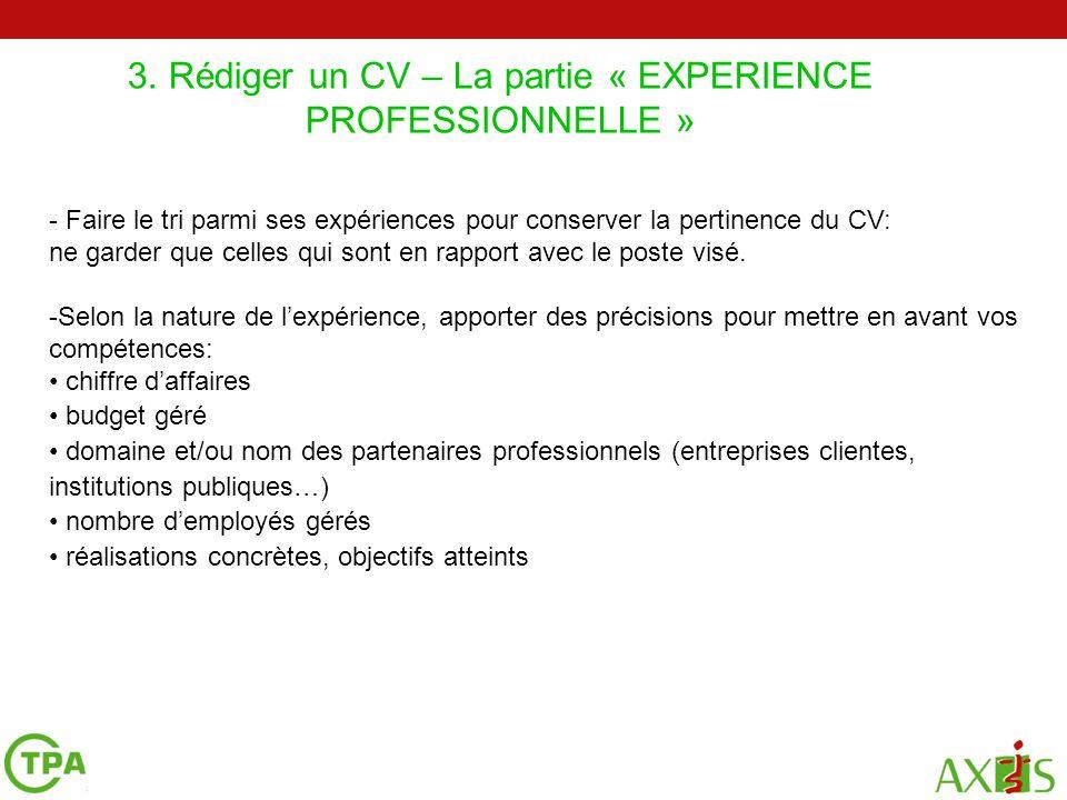 3. Rédiger un CV – La partie « EXPERIENCE PROFESSIONNELLE » 2 4 5 - Faire le tri parmi ses expériences pour conserver la pertinence du CV: ne garder q