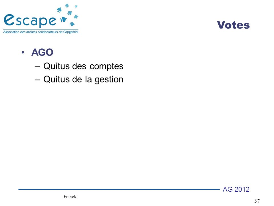 37 AG 2012 Votes AGO –Quitus des comptes –Quitus de la gestion Franck
