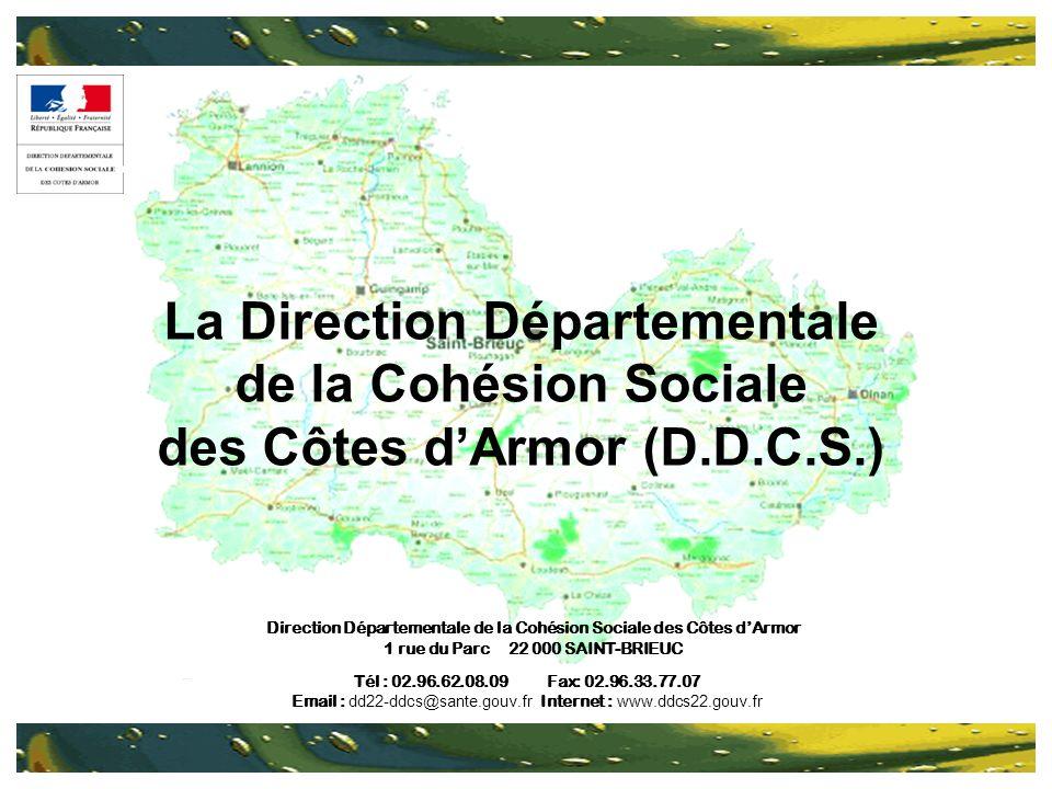 La Direction Départementale de la Cohésion Sociale des Côtes dArmor (D.D.C.S.) Direction Départementale de la Cohésion Sociale des Côtes dArmor 1 rue