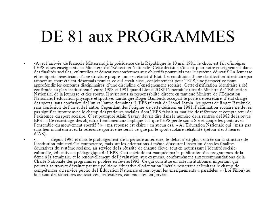 DE 81 aux PROGRAMMES Avec larrivée de François Mitterrand à la présidence de la République le 10 mai 1981, le choix est fait dintégrer lEPS et ses ens