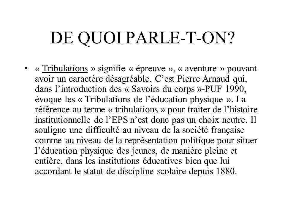 DE QUOI PARLE-T-ON? « Tribulations » signifie « épreuve », « aventure » pouvant avoir un caractère désagréable. Cest Pierre Arnaud qui, dans lintroduc