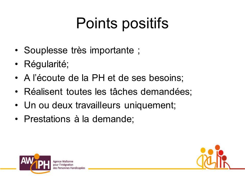 Points positifs Souplesse très importante ; Régularité; A lécoute de la PH et de ses besoins; Réalisent toutes les tâches demandées; Un ou deux travailleurs uniquement; Prestations à la demande;