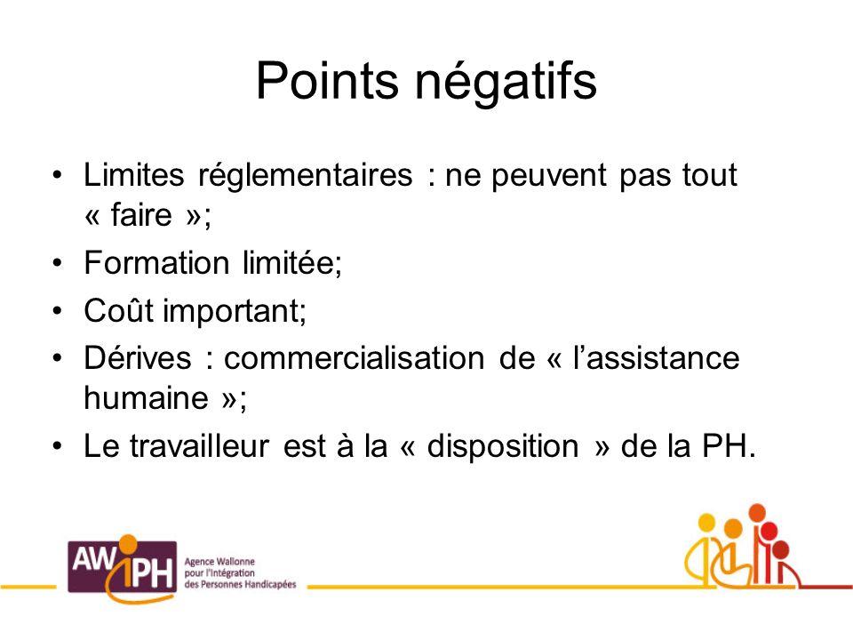 Points négatifs Limites réglementaires : ne peuvent pas tout « faire »; Formation limitée; Coût important; Dérives : commercialisation de « lassistance humaine »; Le travailleur est à la « disposition » de la PH.