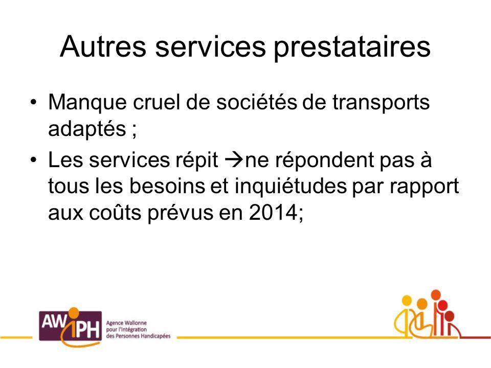 Autres services prestataires Manque cruel de sociétés de transports adaptés ; Les services répit ne répondent pas à tous les besoins et inquiétudes par rapport aux coûts prévus en 2014;
