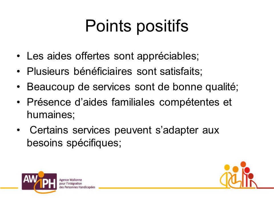 Points positifs Les aides offertes sont appréciables; Plusieurs bénéficiaires sont satisfaits; Beaucoup de services sont de bonne qualité; Présence daides familiales compétentes et humaines; Certains services peuvent sadapter aux besoins spécifiques;