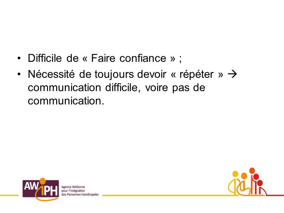 Difficile de « Faire confiance » ; Nécessité de toujours devoir « répéter » communication difficile, voire pas de communication.
