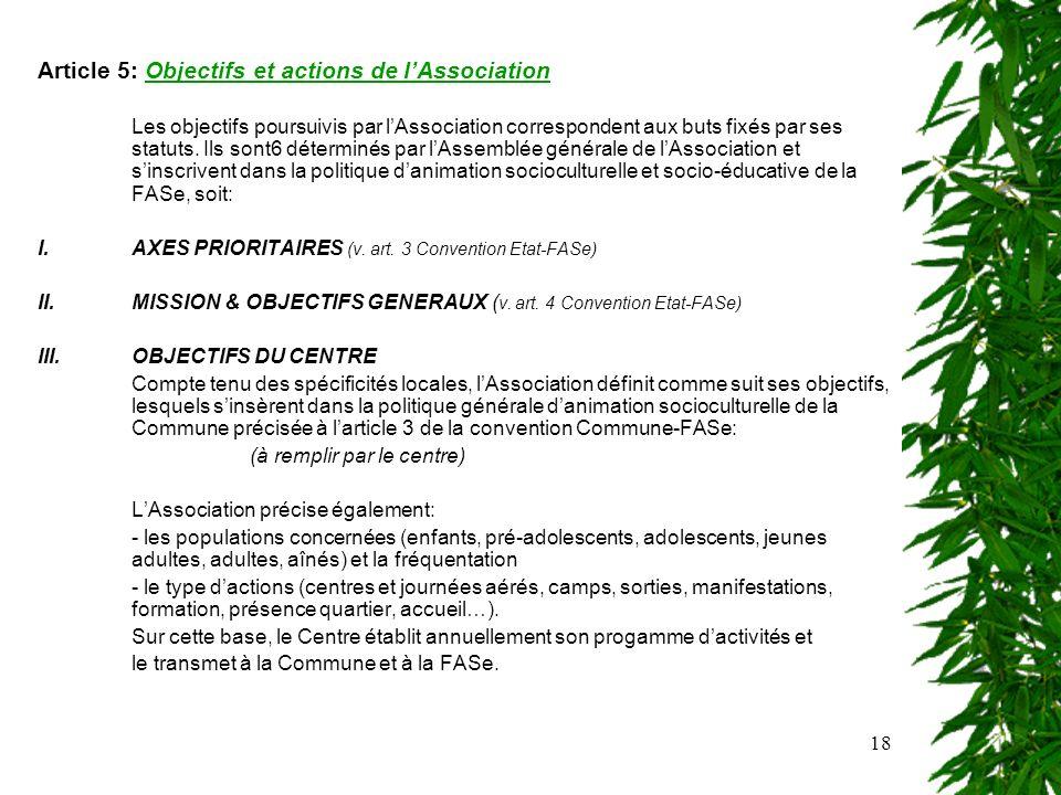 18 Article 5: Objectifs et actions de lAssociation Les objectifs poursuivis par lAssociation correspondent aux buts fixés par ses statuts.