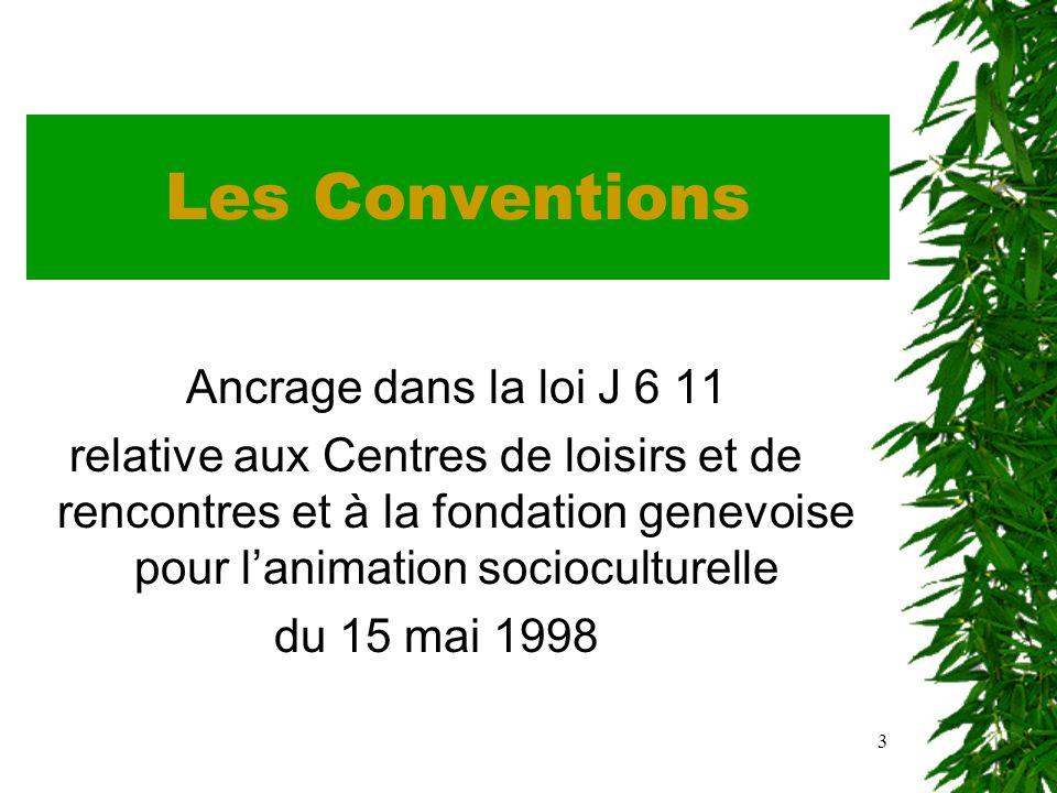 3 Les Conventions Ancrage dans la loi J 6 11 relative aux Centres de loisirs et de rencontres et à la fondation genevoise pour lanimation socioculturelle du 15 mai 1998