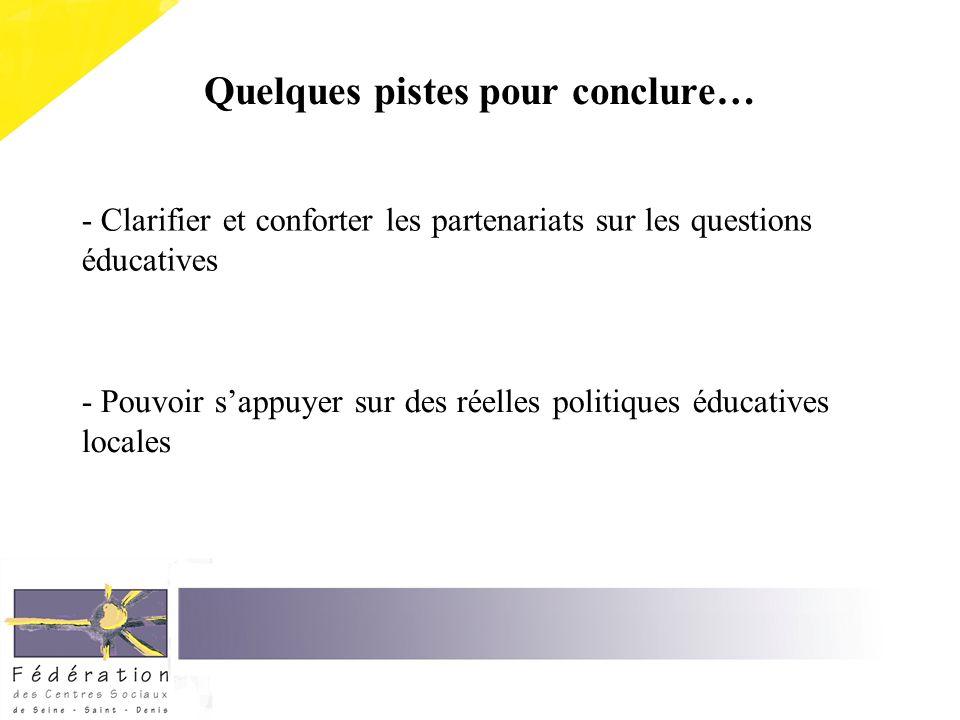 Quelques pistes pour conclure… - Clarifier et conforter les partenariats sur les questions éducatives - Pouvoir sappuyer sur des réelles politiques éd