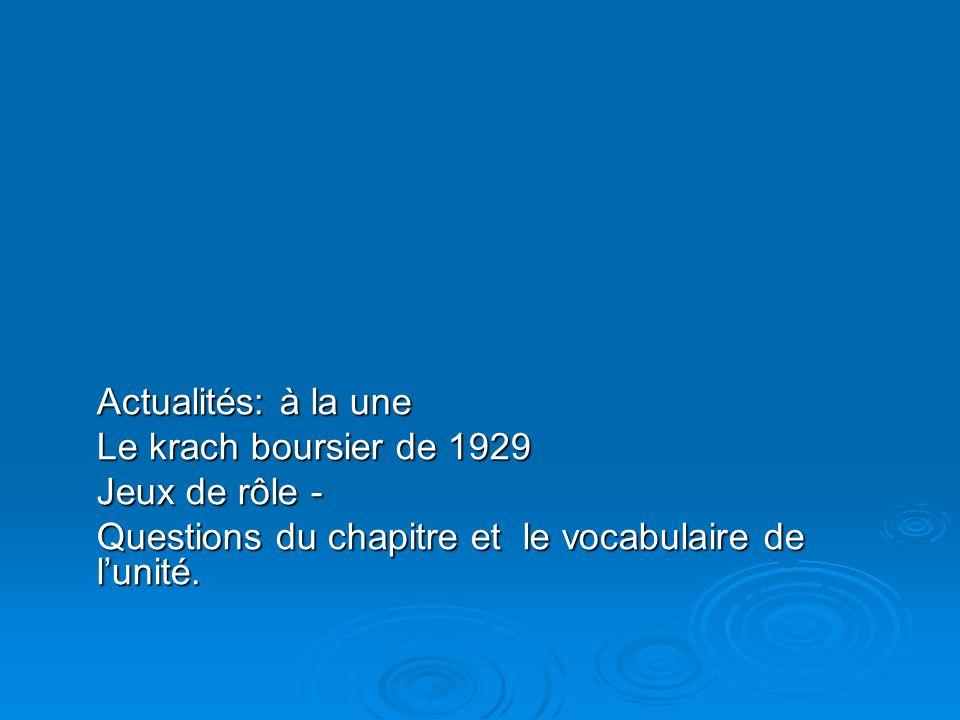 Actualités: à la une Le krach boursier de 1929 Jeux de rôle - Questions du chapitre et le vocabulaire de lunité.