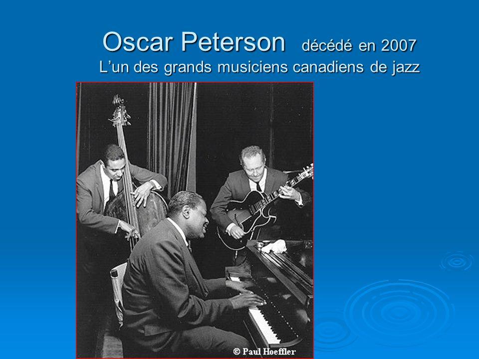 Oscar Peterson décédé en 2007 Lun des grands musiciens canadiens de jazz