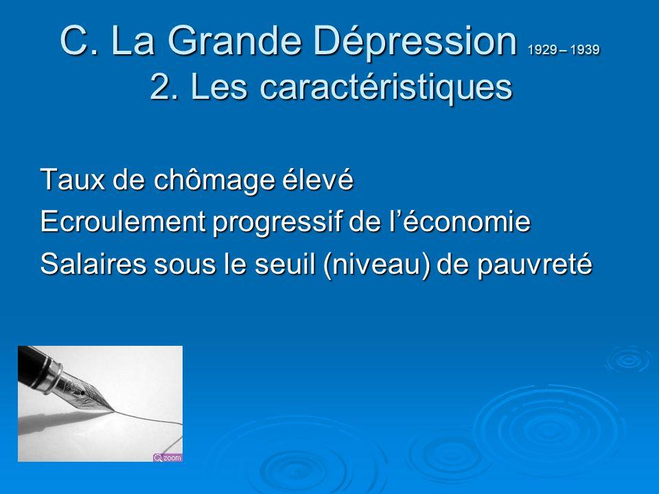 C. La Grande Dépression 1929 – 1939 2. Les caractéristiques Taux de chômage élevé Ecroulement progressif de léconomie Salaires sous le seuil (niveau)
