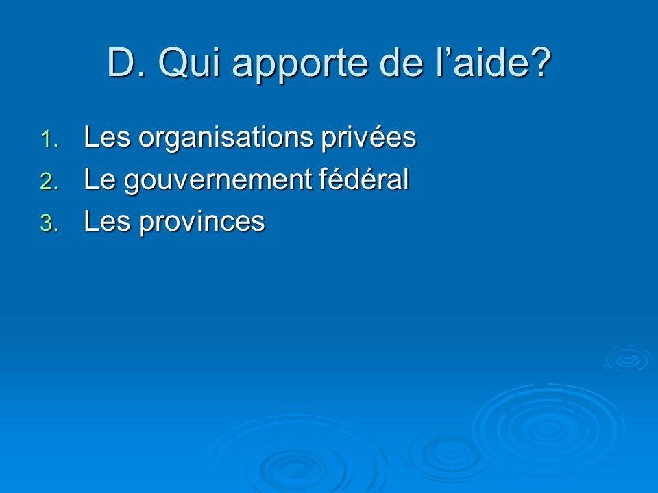 D. Qui apporte de laide? 1. Les organisations privées 2. Le gouvernement fédéral 3. Les provinces