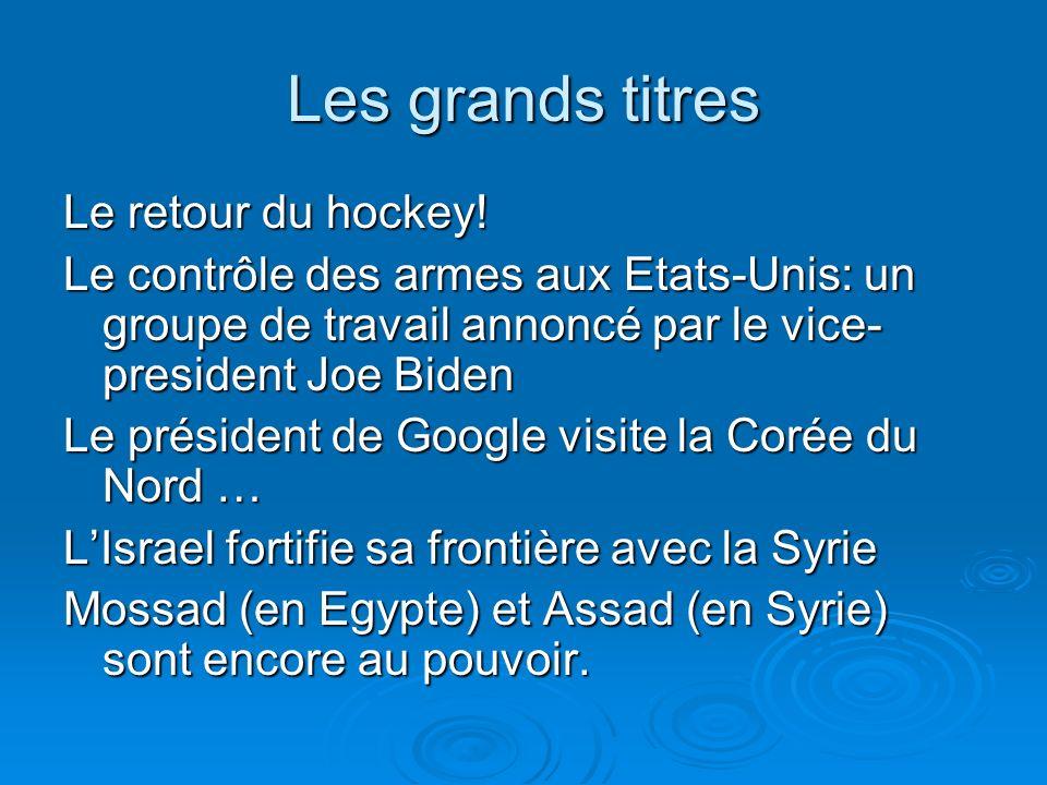 Les grands titres Le retour du hockey! Le contrôle des armes aux Etats-Unis: un groupe de travail annoncé par le vice- president Joe Biden Le présiden