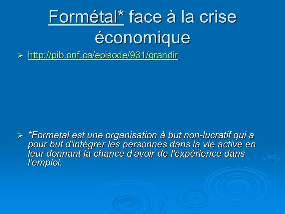 Formétal* face à la crise économique http://pib.onf.ca/episode/931/grandir http://pib.onf.ca/episode/931/grandir http://pib.onf.ca/episode/931/grandir