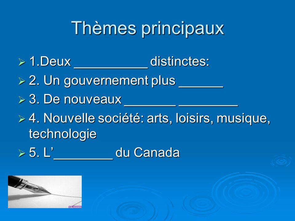Thèmes principaux 1.Deux __________ distinctes: 1.Deux __________ distinctes: 2. Un gouvernement plus ______ 2. Un gouvernement plus ______ 3. De nouv