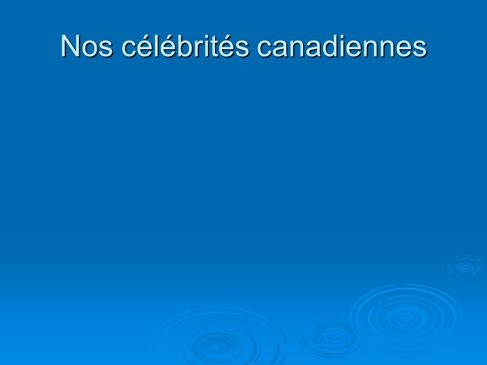 Nos célébrités canadiennes