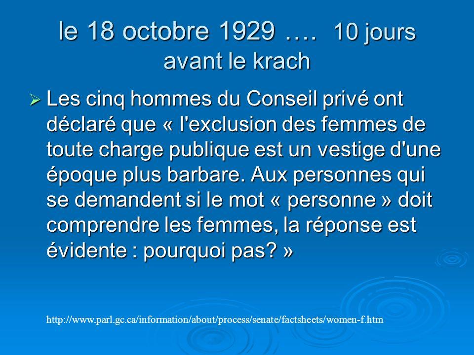 le 18 octobre 1929 …. 10 jours avant le krach Les cinq hommes du Conseil privé ont déclaré que « l'exclusion des femmes de toute charge publique est u