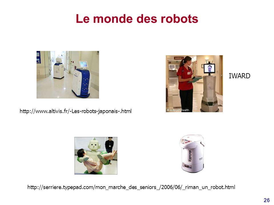 26 Le monde des robots http://www.altivis.fr/-Les-robots-japonais-.html http://serriere.typepad.com/mon_marche_des_seniors_/2006/06/_riman_un_robot.html IWARD