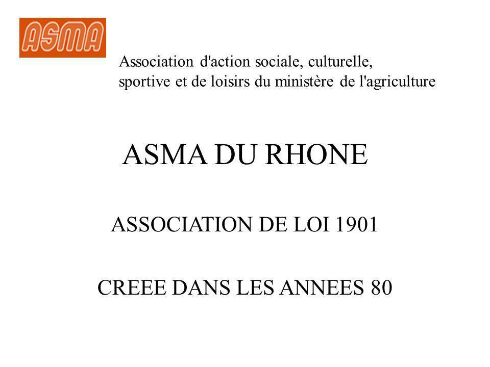 ASMA DU RHONE ASSOCIATION DE LOI 1901 CREEE DANS LES ANNEES 80 Association d action sociale, culturelle, sportive et de loisirs du ministère de l agriculture