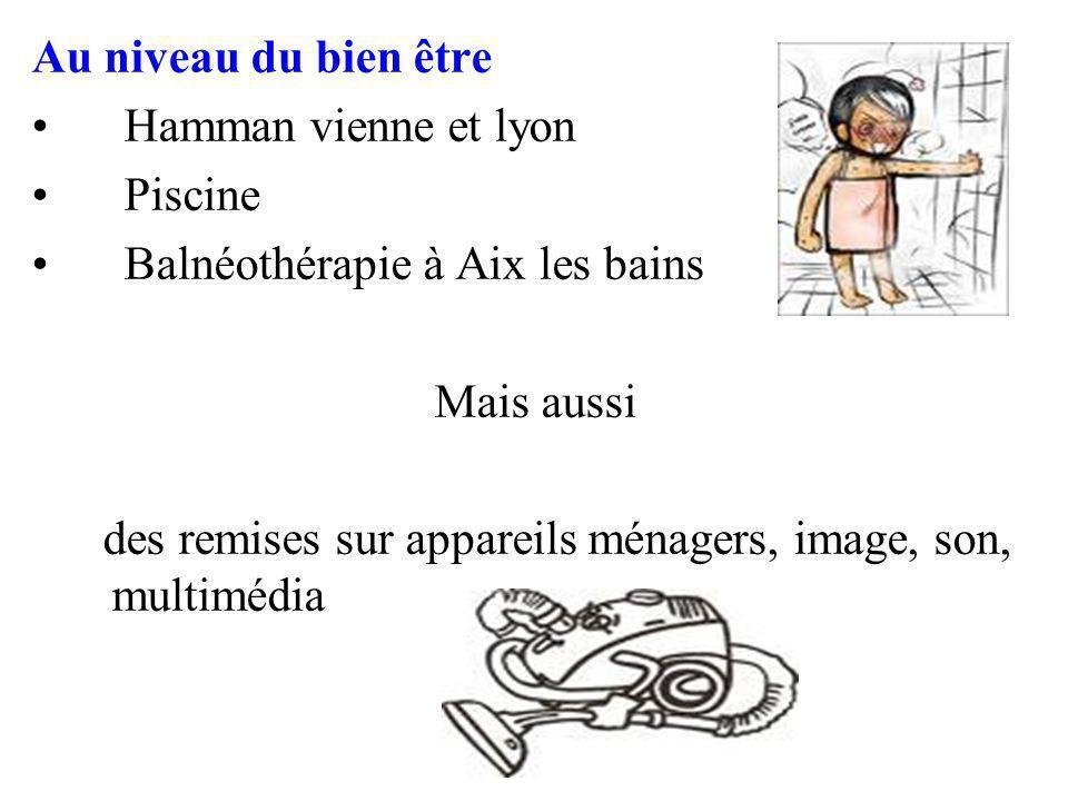 Au niveau du bien être Hamman vienne et lyon Piscine Balnéothérapie à Aix les bains Mais aussi des remises sur appareils ménagers, image, son, multimédia