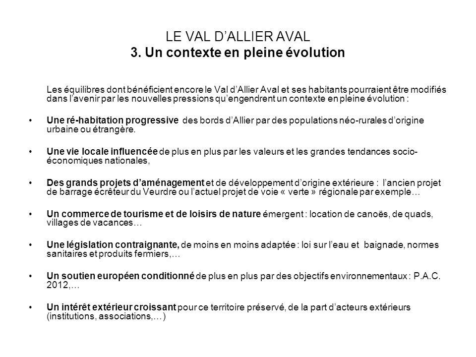 LE VAL DALLIER AVAL 3. Un contexte en pleine évolution Les équilibres dont bénéficient encore le Val dAllier Aval et ses habitants pourraient être mod