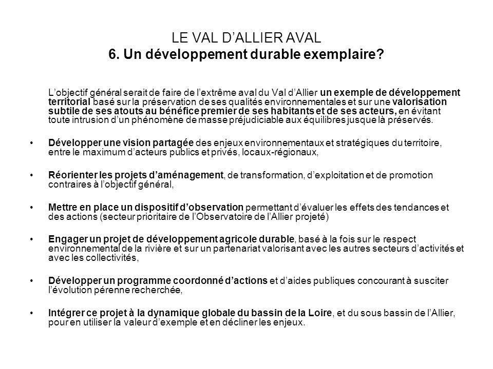 LE VAL DALLIER AVAL 6. Un développement durable exemplaire? Lobjectif général serait de faire de lextrême aval du Val dAllier un exemple de développem