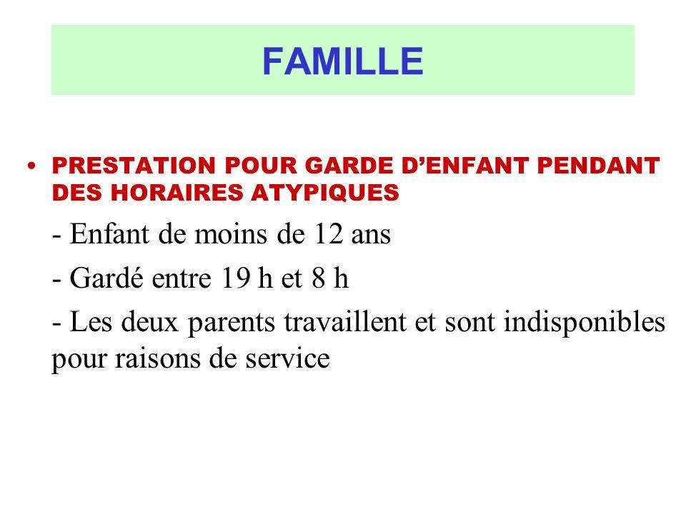 FAMILLE PRESTATION POUR GARDE DENFANT PENDANT DES HORAIRES ATYPIQUES - Enfant de moins de 12 ans - Gardé entre 19 h et 8 h - Les deux parents travaill