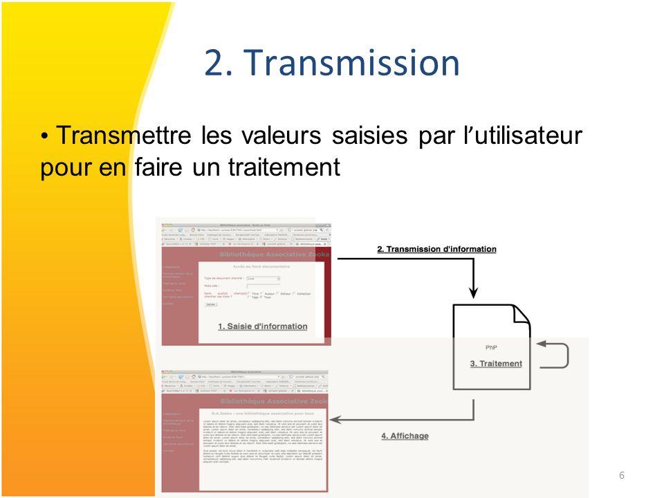 6 2. Transmission Transmettre les valeurs saisies par l utilisateur pour en faire un traitement