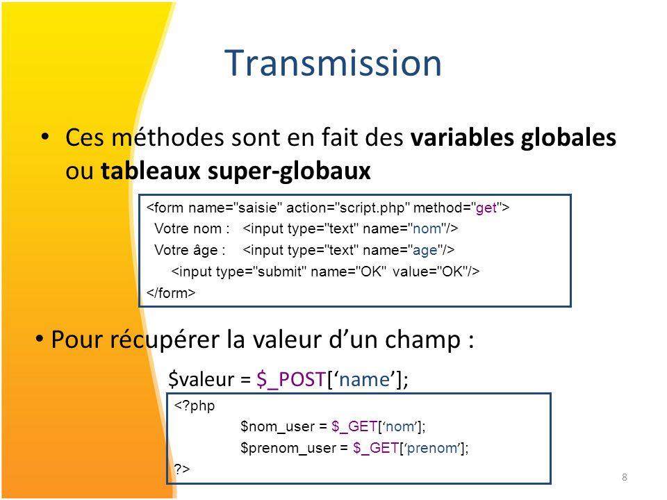 8 Transmission <?php $nom_user = $_GET[ nom ]; $prenom_user = $_GET[ prenom ]; ?> Ces méthodes sont en fait des variables globales ou tableaux super-g