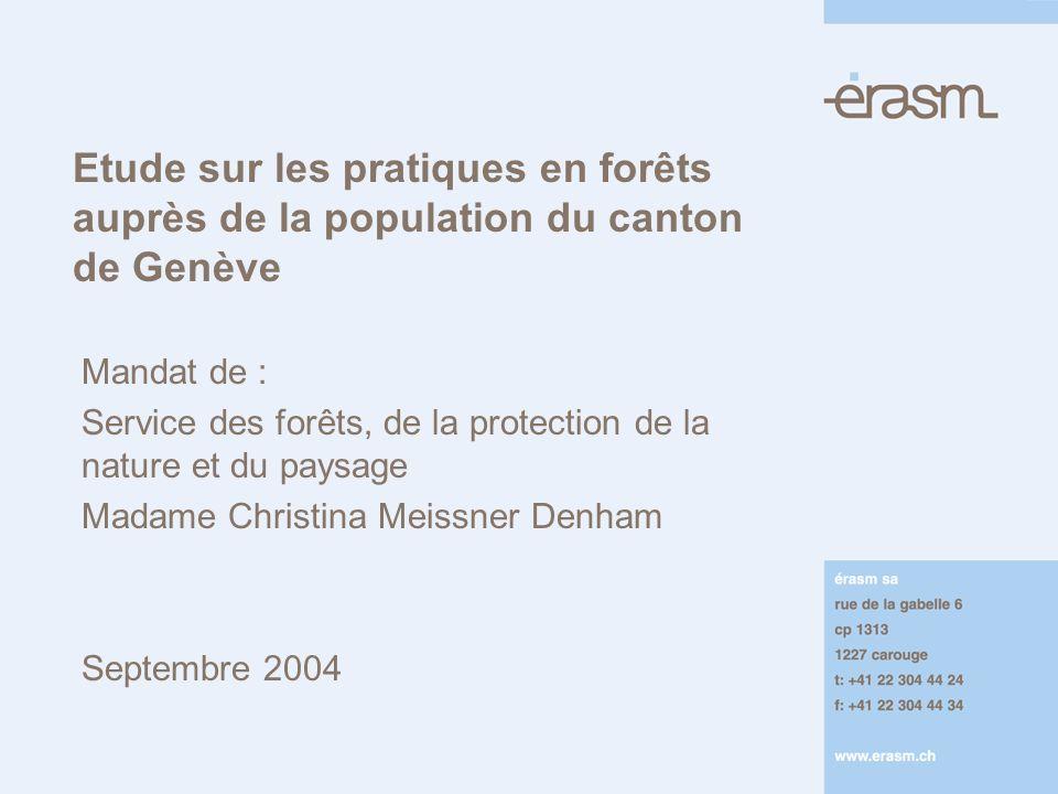 Etude sur les pratiques en forêts auprès de la population du canton de Genève Mandat de : Service des forêts, de la protection de la nature et du paysage Madame Christina Meissner Denham Septembre 2004