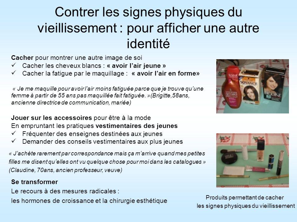 Contrer les signes physiques du vieillissement : pour afficher une autre identité Cacher pour montrer une autre image de soi Cacher les cheveux blancs