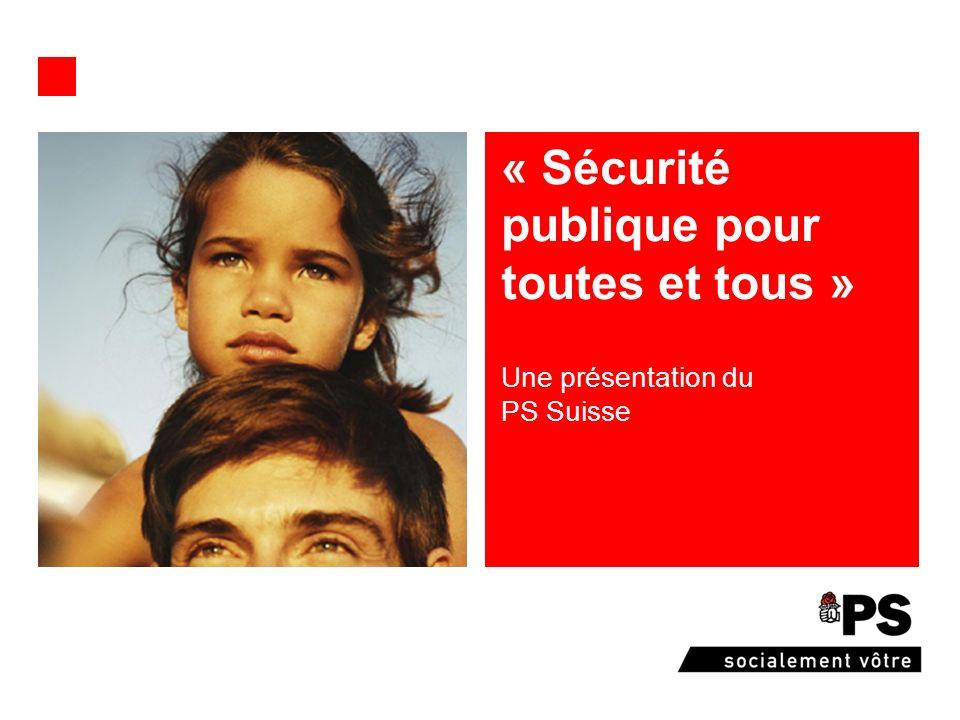Une présentation du PS Suisse « Sécurité publique pour toutes et tous »