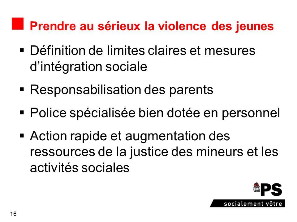 16 Prendre au sérieux la violence des jeunes Définition de limites claires et mesures dintégration sociale Responsabilisation des parents Police spéci