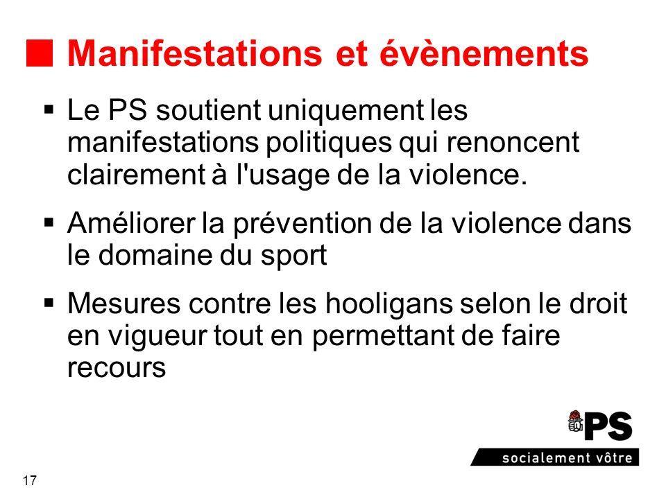17 Manifestations et évènements Le PS soutient uniquement les manifestations politiques qui renoncent clairement à l'usage de la violence. Améliorer l