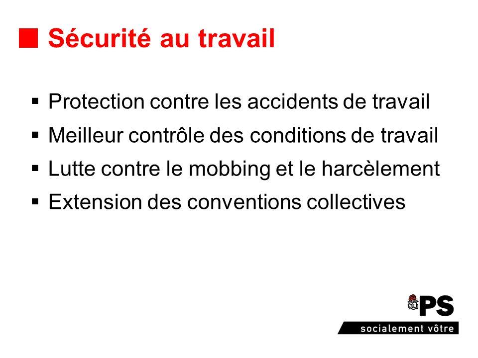 Sécurité au travail Protection contre les accidents de travail Meilleur contrôle des conditions de travail Lutte contre le mobbing et le harcèlement Extension des conventions collectives