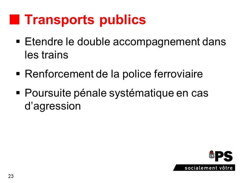 23 Transports publics Etendre le double accompagnement dans les trains Renforcement de la police ferroviaire Poursuite pénale systématique en cas dagression