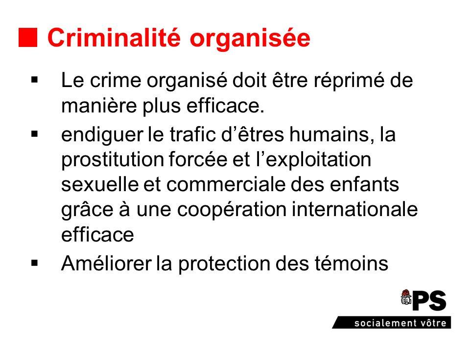 Criminalité organisée Le crime organisé doit être réprimé de manière plus efficace. endiguer le trafic dêtres humains, la prostitution forcée et lexpl
