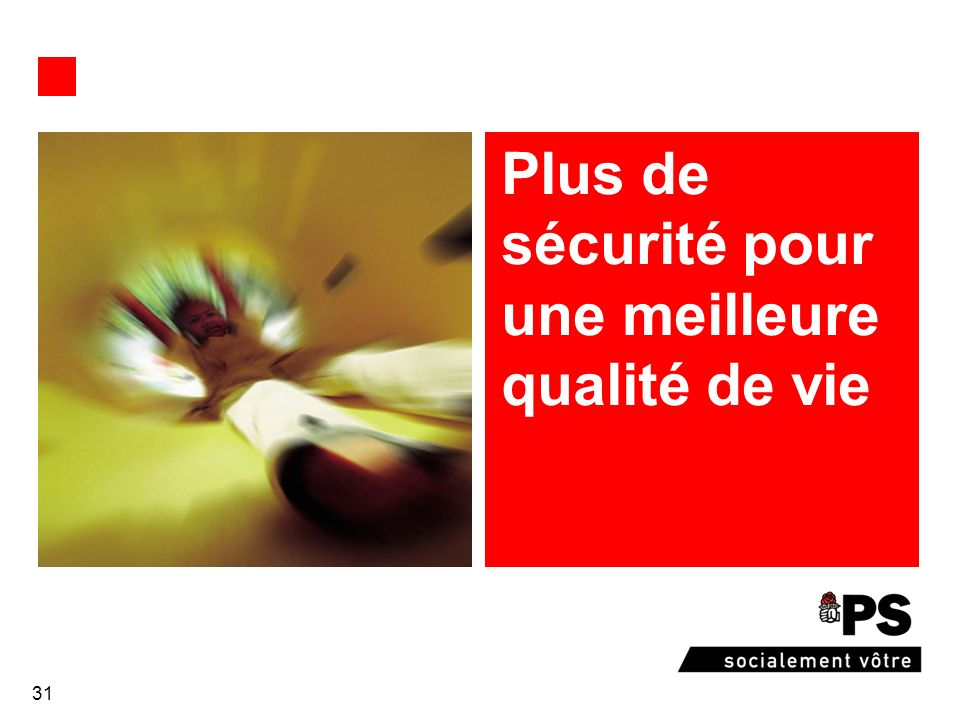 31 Plus de sécurité pour une meilleure qualité de vie