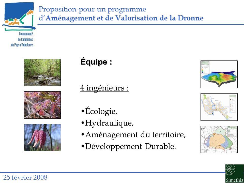 Proposition pour un programme d Aménagement et de Valorisation de la Dronne 25 février 2008 Équipe : 4 ingénieurs : Écologie, Hydraulique, Aménagement du territoire, Développement Durable.