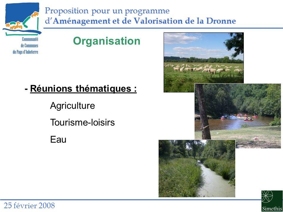 Proposition pour un programme d Aménagement et de Valorisation de la Dronne 25 février 2008 Organisation - Réunions thématiques : Agriculture Tourisme-loisirs Eau