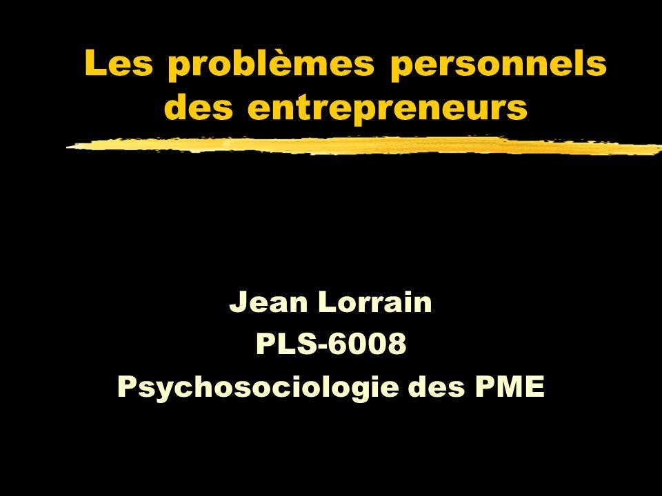 Les problèmes personnels des entrepreneurs Jean Lorrain PLS-6008 Psychosociologie des PME