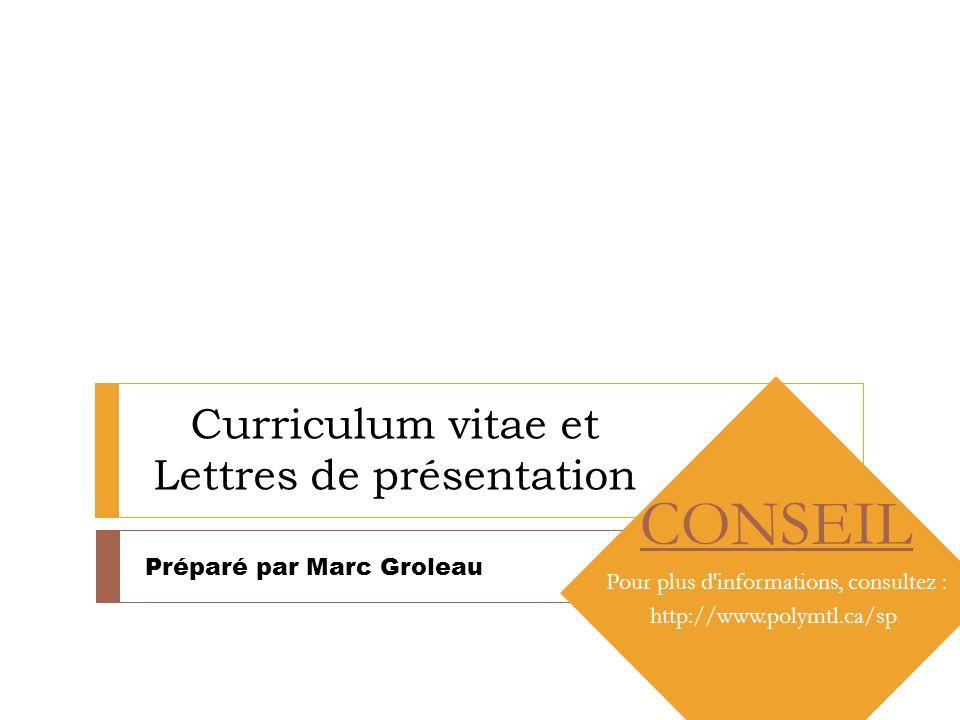 Curriculum vitae et Lettres de présentation Préparé par Marc Groleau CONSEIL Pour plus d'informations, consultez : http://www.polymtl.ca/sp Préparé pa