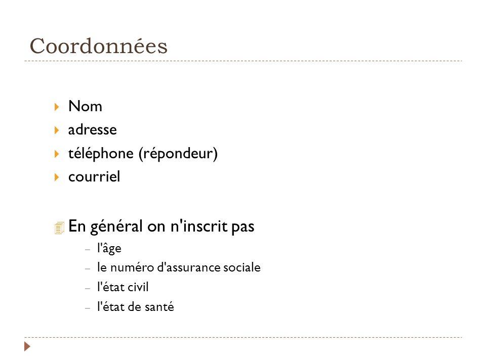 Coordonnées Nom adresse téléphone (répondeur) courriel 4 En général on n'inscrit pas – l'âge – le numéro d'assurance sociale – l'état civil – l'état d