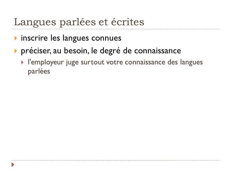 Langues parlées et écrites inscrire les langues connues préciser, au besoin, le degré de connaissance l'employeur juge surtout votre connaissance des