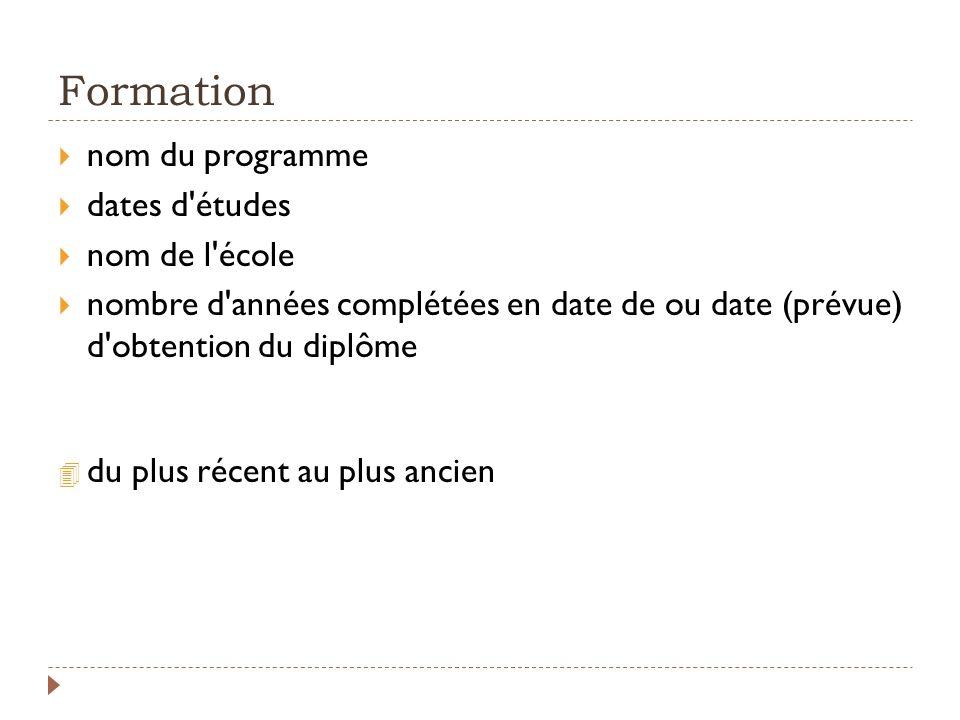 Formation nom du programme dates d'études nom de l'école nombre d'années complétées en date de ou date (prévue) d'obtention du diplôme 4 du plus récen
