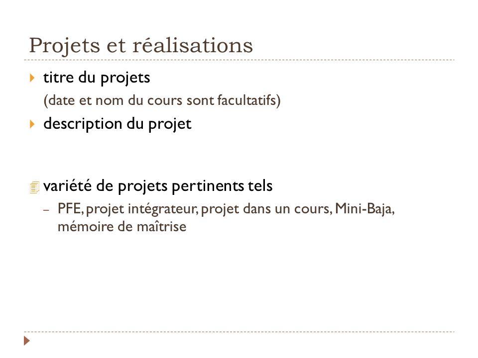 Projets et réalisations titre du projets (date et nom du cours sont facultatifs) description du projet 4 variété de projets pertinents tels – PFE, pro