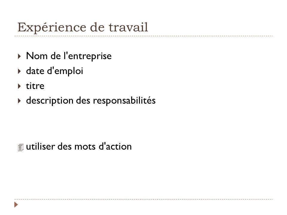 Expérience de travail Nom de l'entreprise date d'emploi titre description des responsabilités 4 utiliser des mots d'action