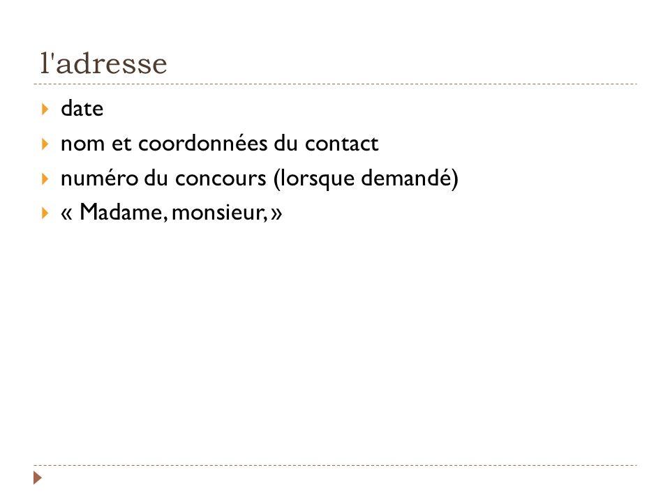 l'adresse date nom et coordonnées du contact numéro du concours (lorsque demandé) « Madame, monsieur, »