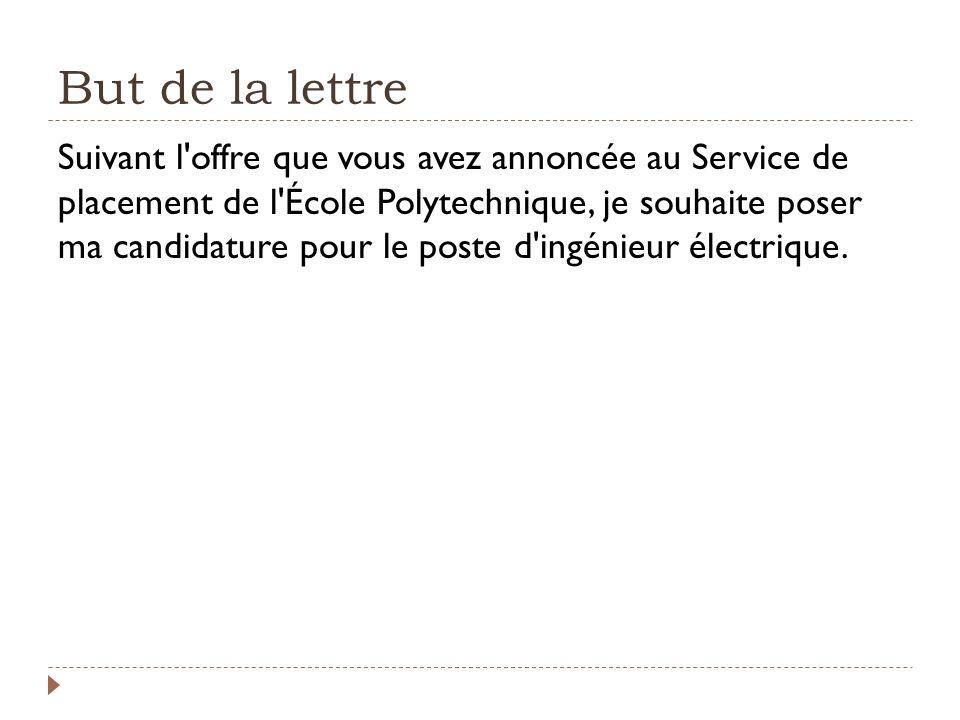 But de la lettre Suivant l'offre que vous avez annoncée au Service de placement de l'École Polytechnique, je souhaite poser ma candidature pour le pos